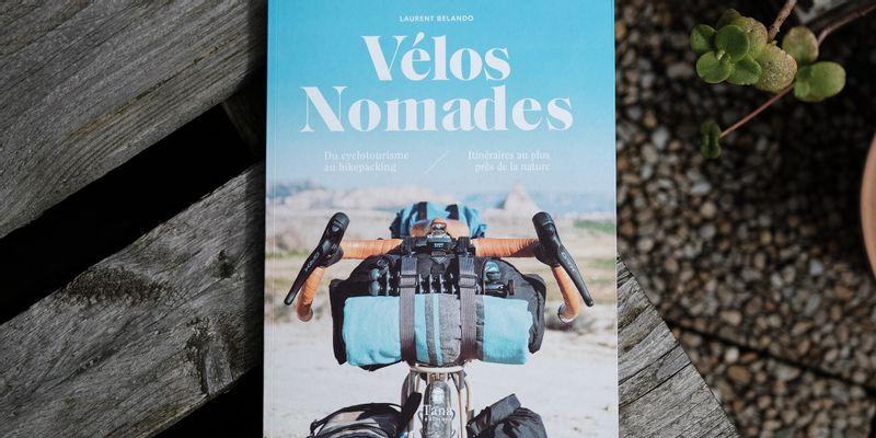 Vélos nomades - du cyclotourisme au bikepacking, Laurent Belando