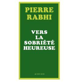 Vers la sobriété heureuse, Pierre Rabhi, livre