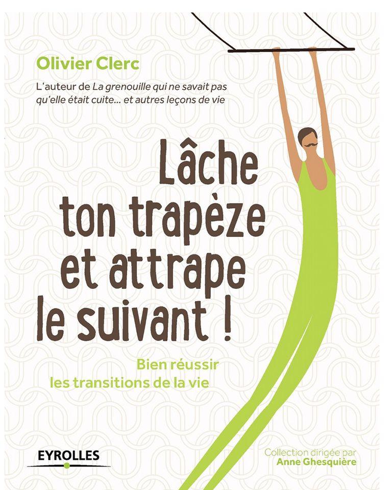 lache ton trapèze et attrape le suivant Olivier Clerc Eyrolles