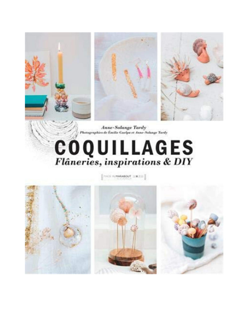 Coquillage, flâneries et inspirations DIY, Anne Solange Tardy