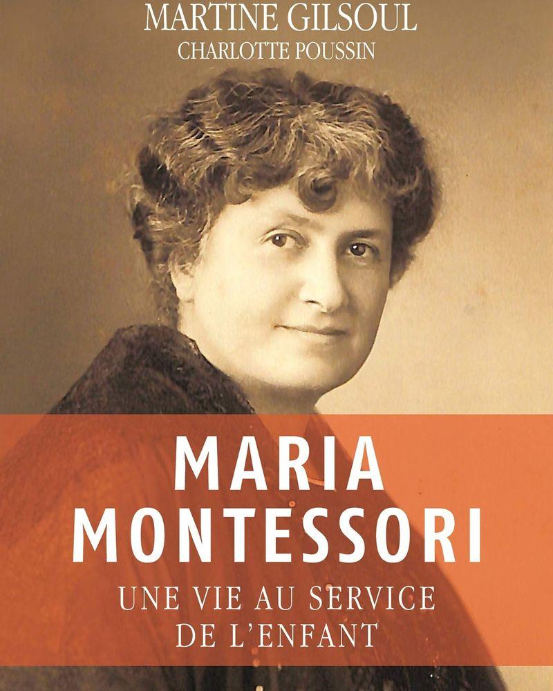 Maria Montessori, une vie au service de l'enfant, Martine Gilsoul et Charlotte Poussin