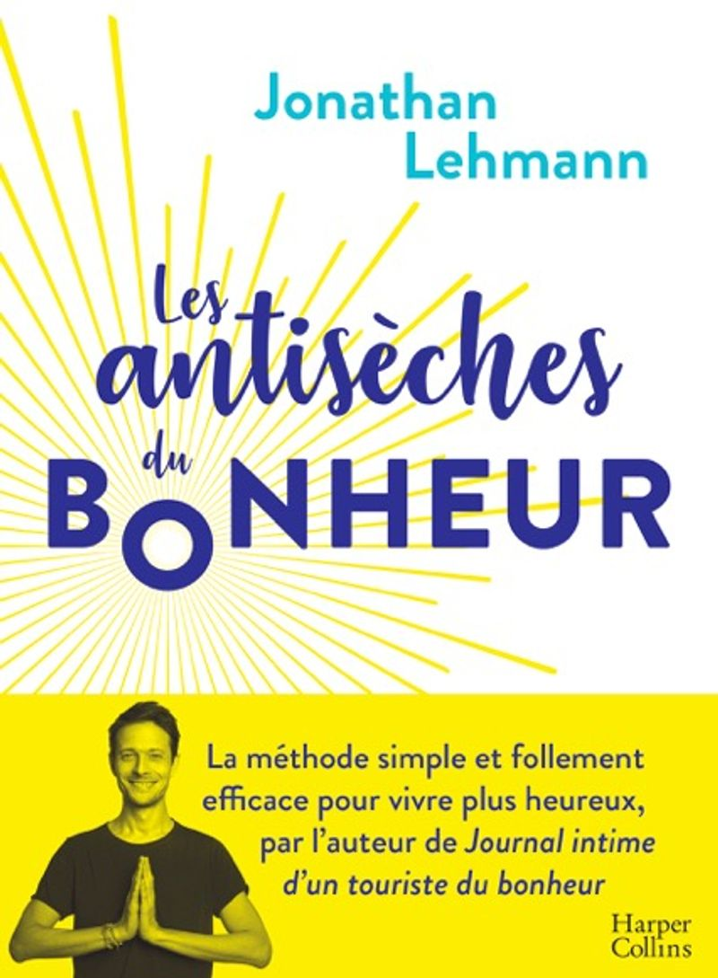 Les Antisèches du bonheur - Jonathan Lehmann