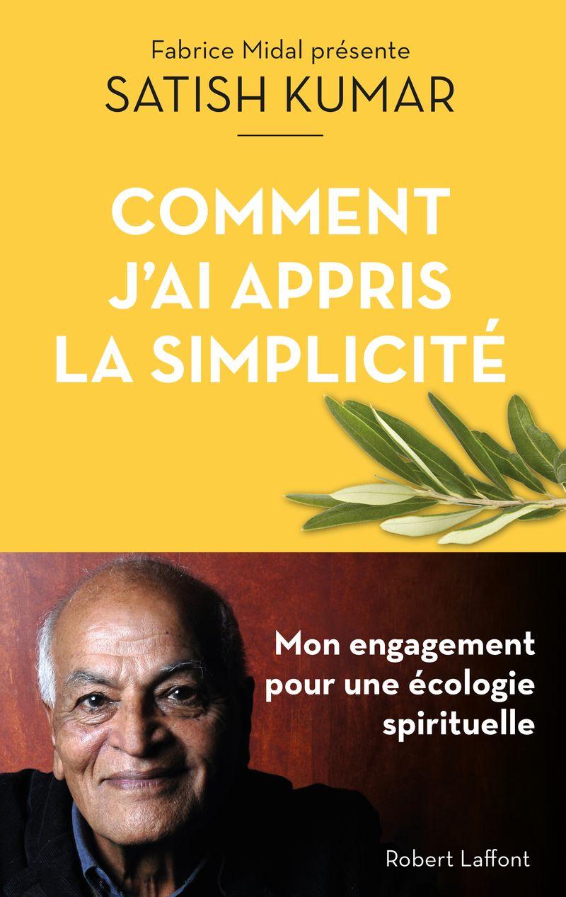 Comment j'ai appris la simplicité, Satish Kumar, Editions Robert Laffont