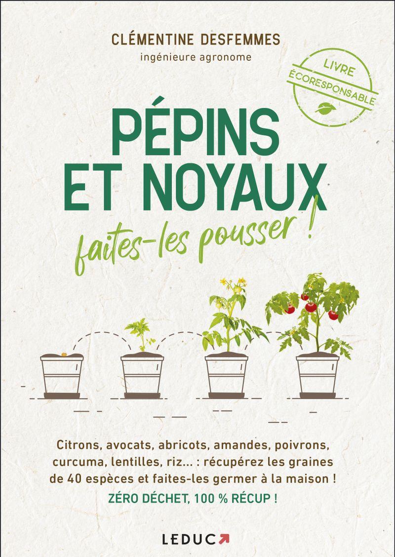 Pépins et noyaux, faites-les pousser ! Clémentine Desfemmes Editions Leduc