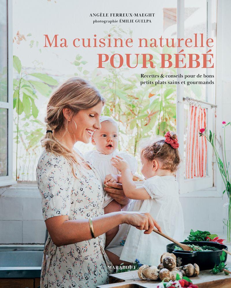Ma cuisine naturelle pour bébé, Angèle Ferreux-Maeght, éditions Marabout