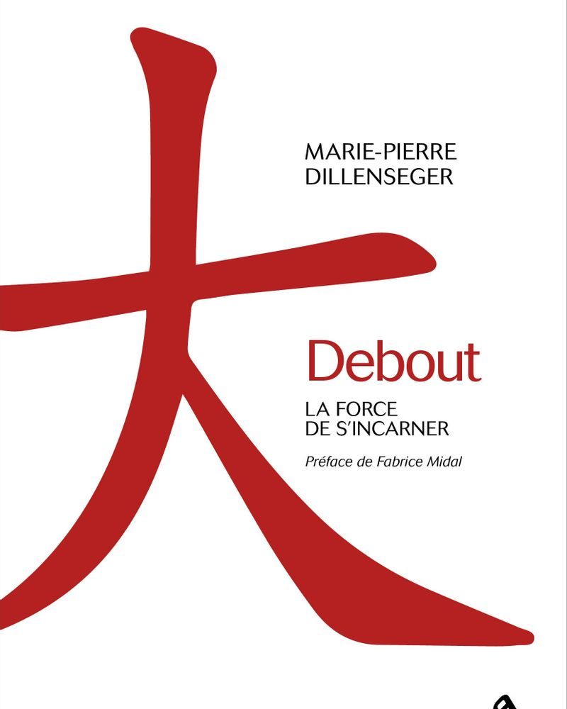Debout, la force de s'incarner, Marie-Pierre Dillenseger aux Mama Editions