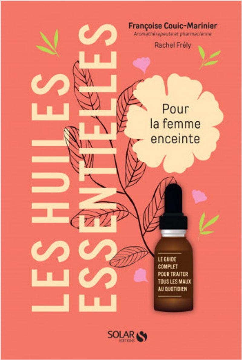 Huiles essentielles pour la femme enceinte , Françoise Couic-Marinier, aux éditions Solar.