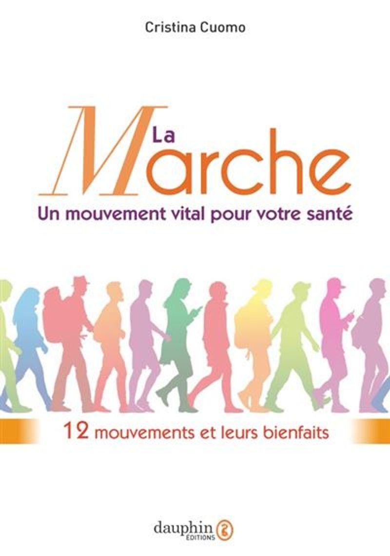 La marche, un mouvement vital pour le corps, Cristina Cuomo, éditions du Dauphin