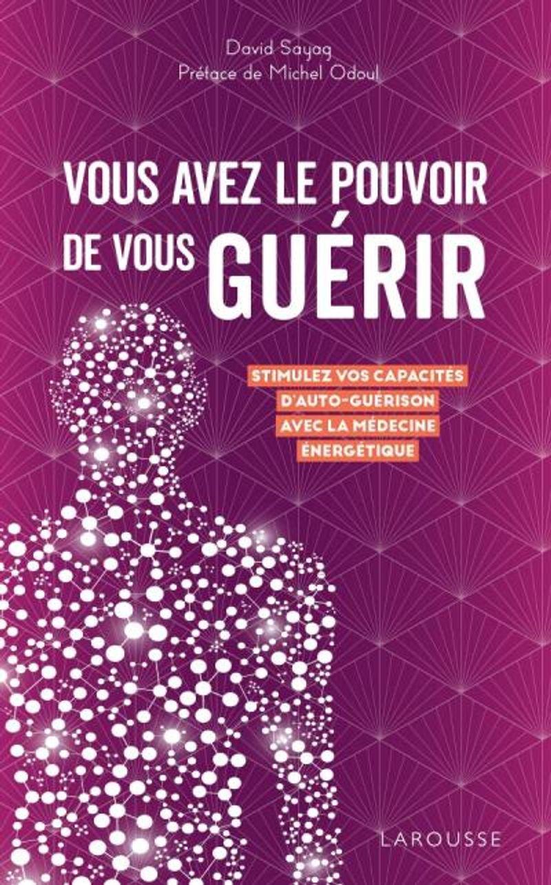 Vous avez le pouvoir de vous guérir, David Sayag, éditions Larousse