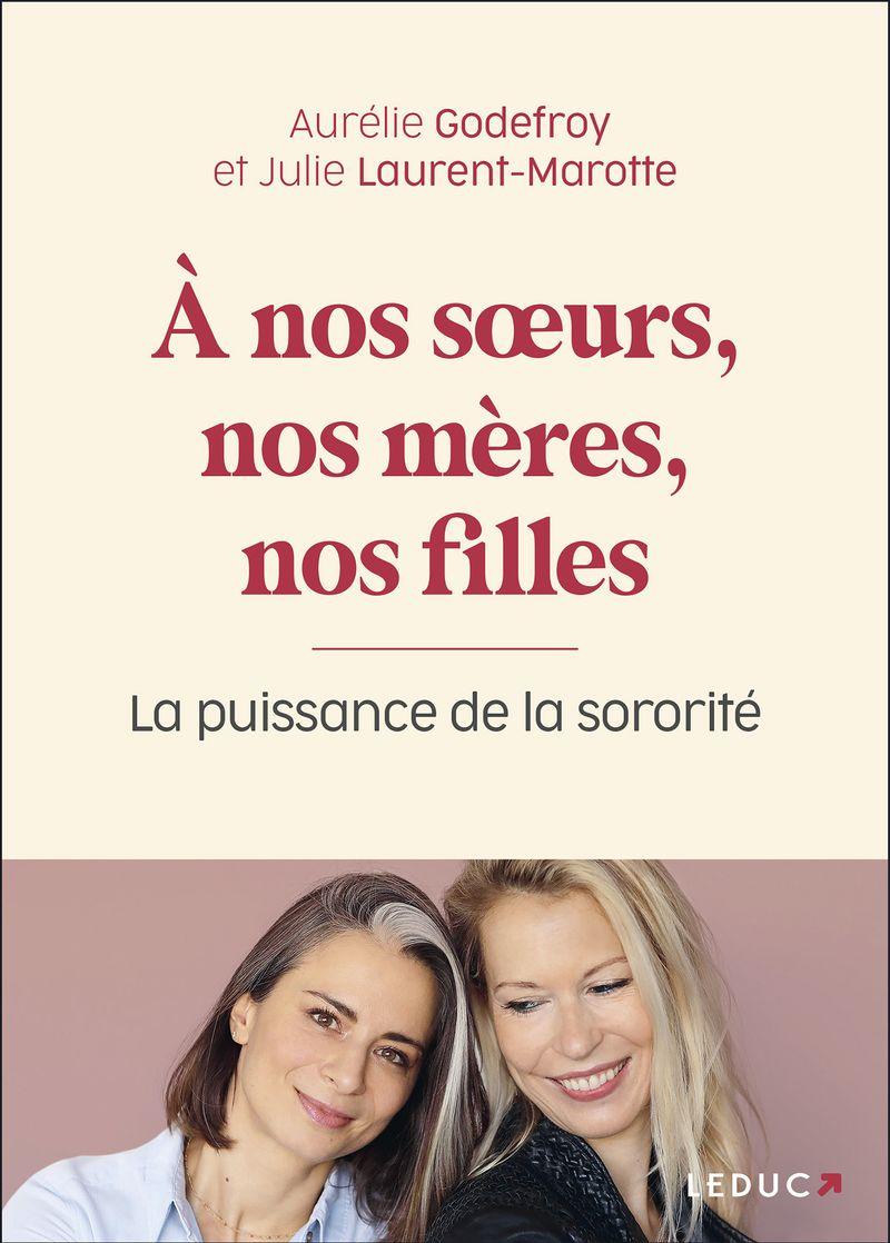 A nos sœurs, nos mères, nos filles, Aurélie Godefroy et Julie Laurent-Marotte, éditions Leduc
