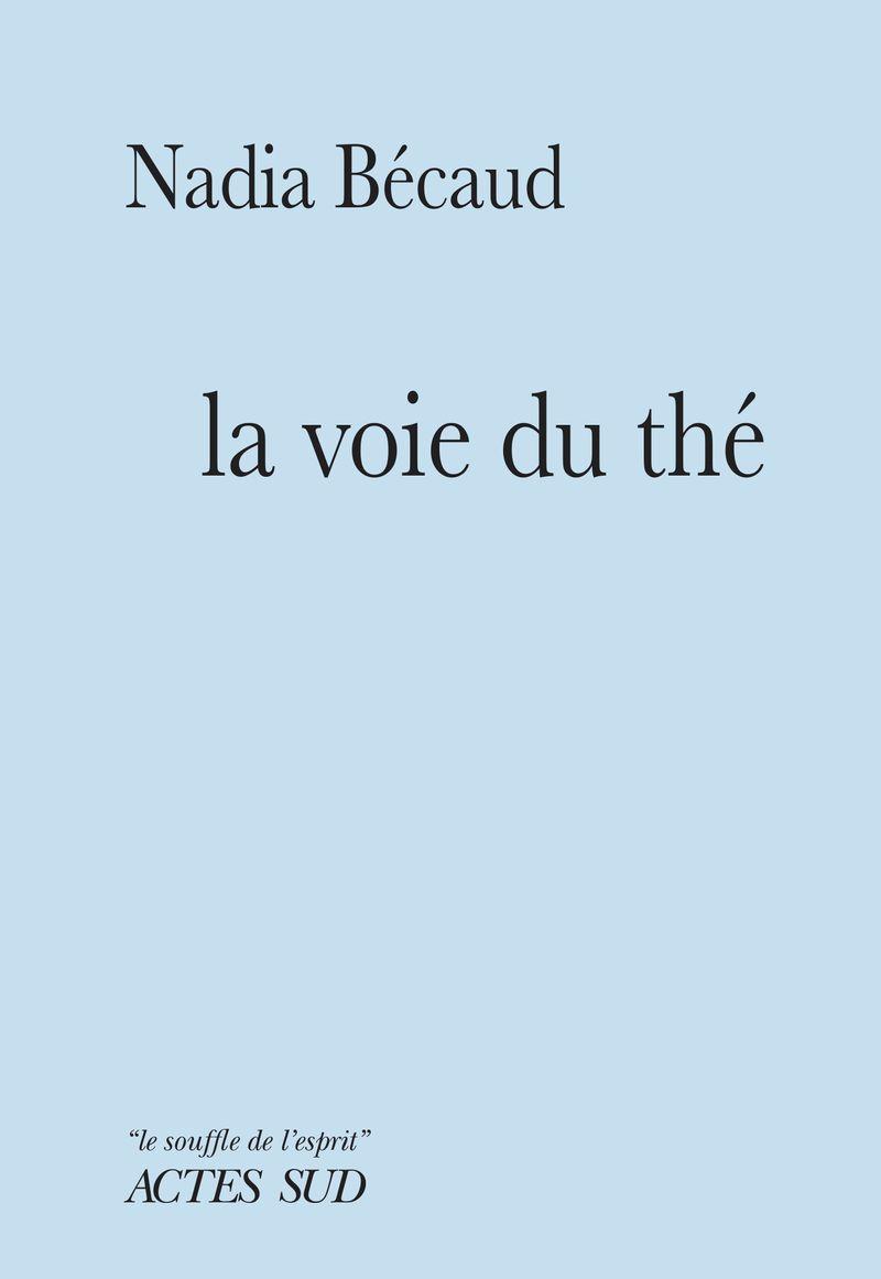La voie du thé, Nadia Bécaud, Actes Sud