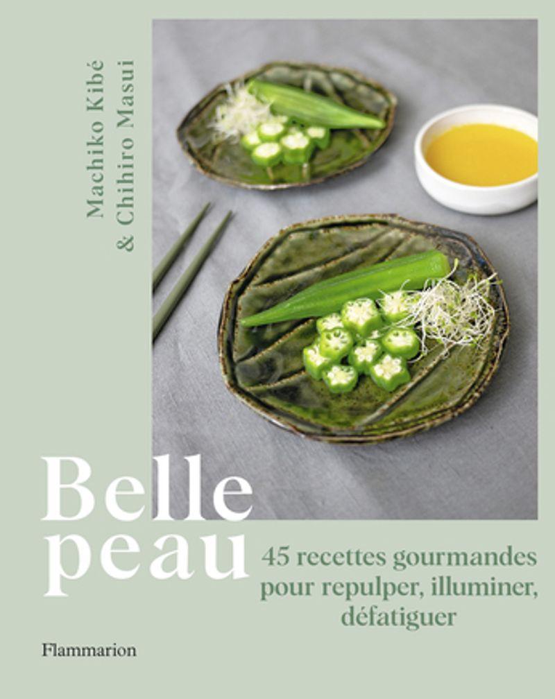 Belle peau : 45 recettes gourmandes pour repulper, illuminer, défatiguer, Machiko Kibé, Chihiro Masui, Flammarion