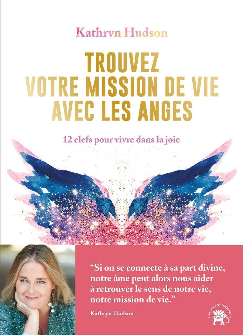 Réalisez votre mission de vie avec les anges, Kathryn Hudson, aux éditions Le Lotus et l'Eléphant.