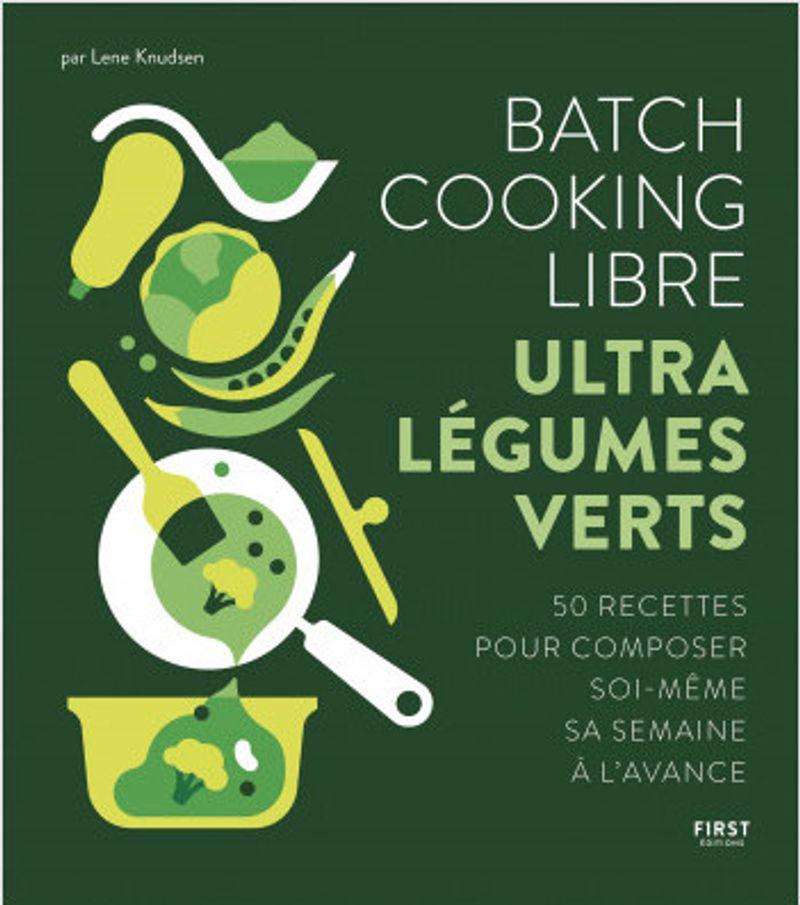 Batch cooking libre - Ultra légumes verts de Lene Knudsen, paru aux First éditions.