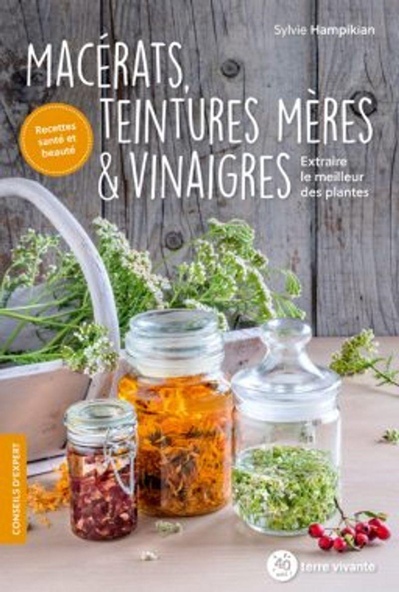 Macérats, teintures mères et vinaigres, de Sylvie Hampikian, éditions Terre vivante.