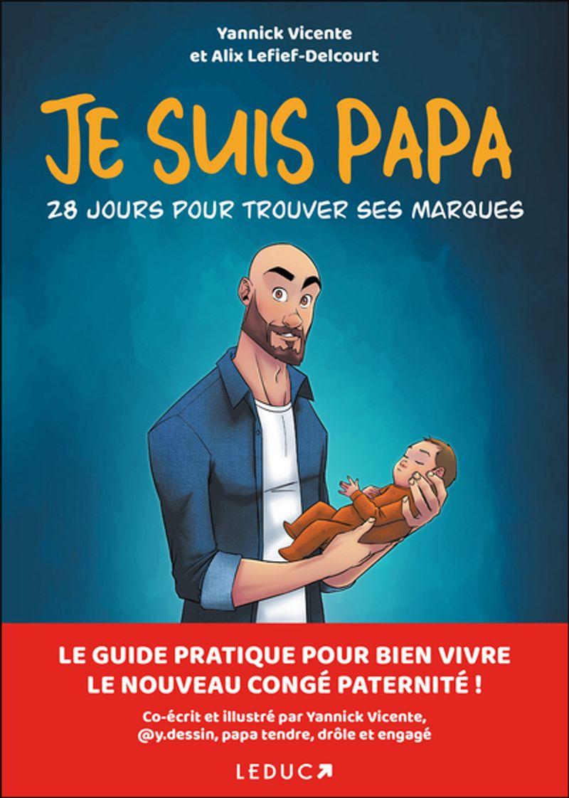 Je suis papa : 28 jours pour trouver ses marques de Yannick Vicente aux éditions Leduc.