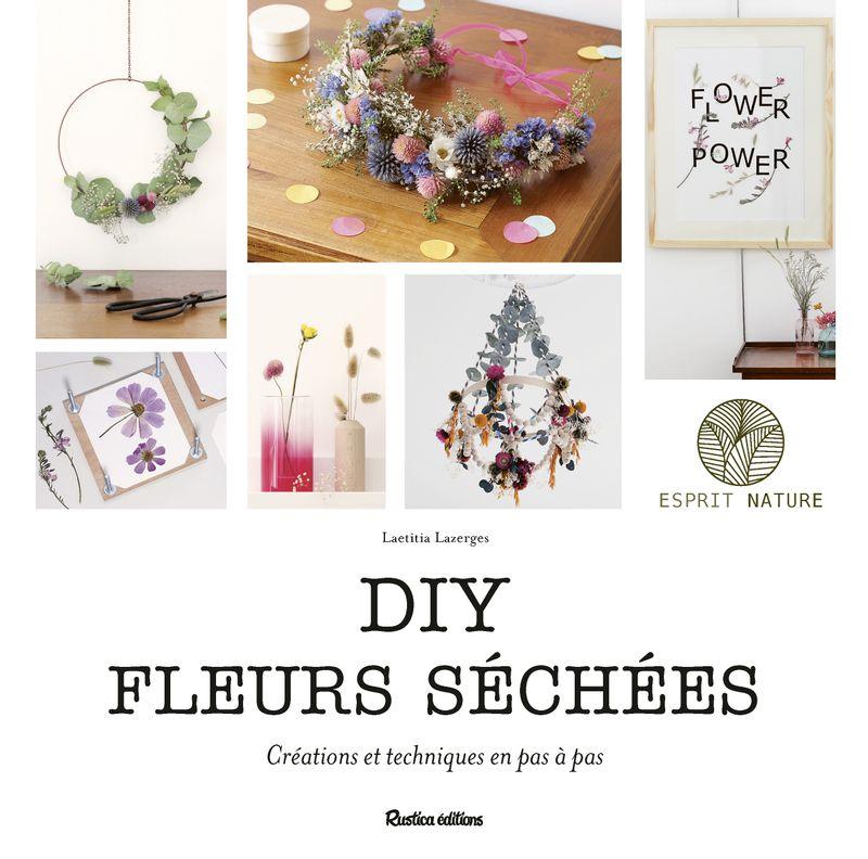 DIY fleurs séchées : Créations et techniques en pas à pas, Laetitia Lazerges, Rustica éditions