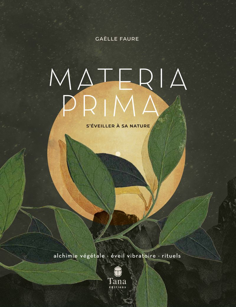 Materia Prima, s'éveiller à sa nature, Gaëlle Faure, Tana éditions.