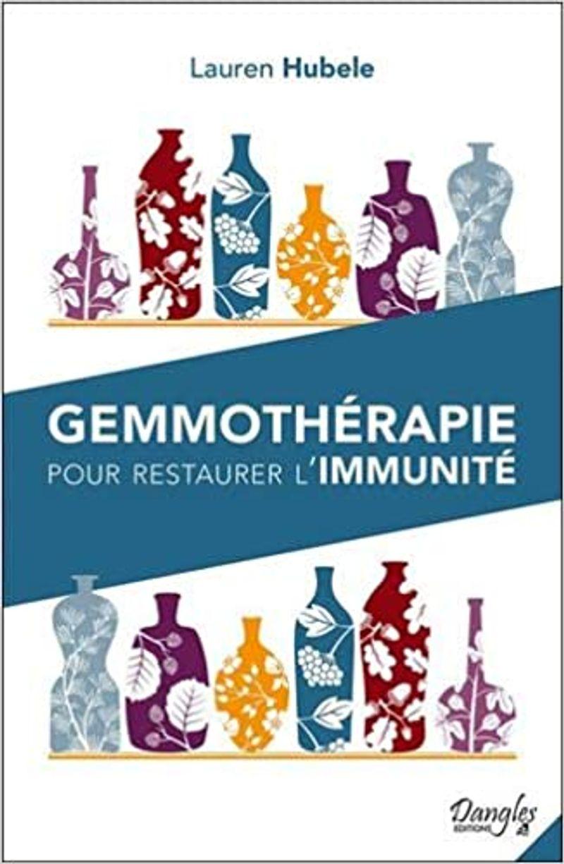 Gemmothérapie pour restaurer l'immunité, Lauren Hubele, Dangles éditions