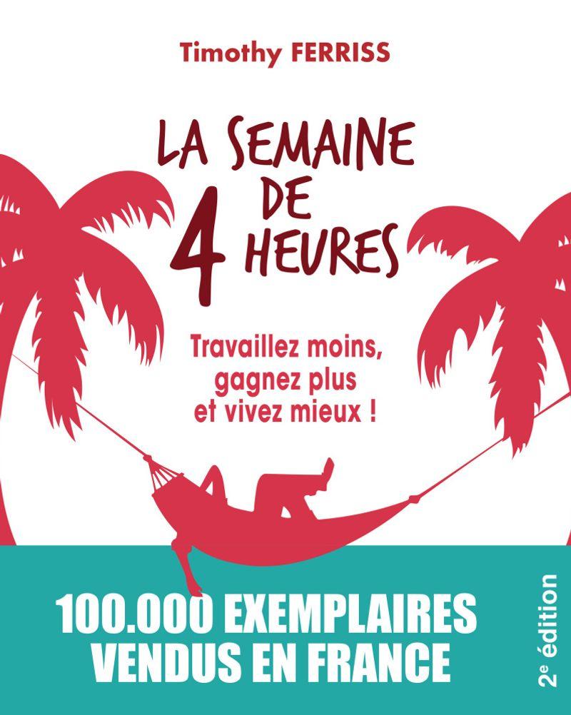 La semaine de 4 heures de Timothy Ferriss aux éditions Pearson France