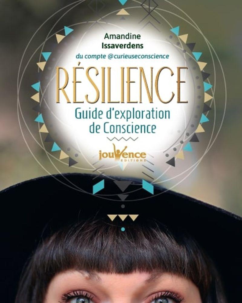Résilience, guide d'exploration de la conscience, Amandine Issaverdens, Éditions Jouvence