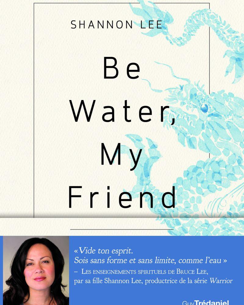 Be Water, my Friend, Shannon Lee, Trédaniel éditions