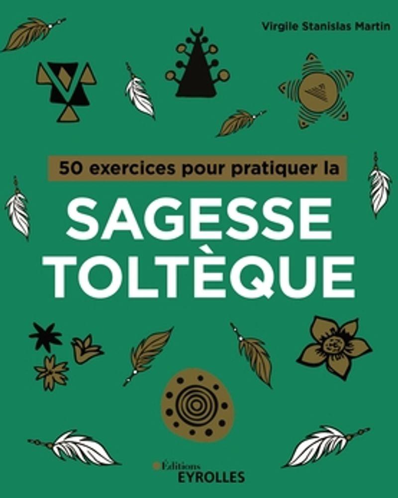 50 exercices pour pratiquer la sagesse toltèque, Virgile Stanislas Martin, éditions Eyrolles