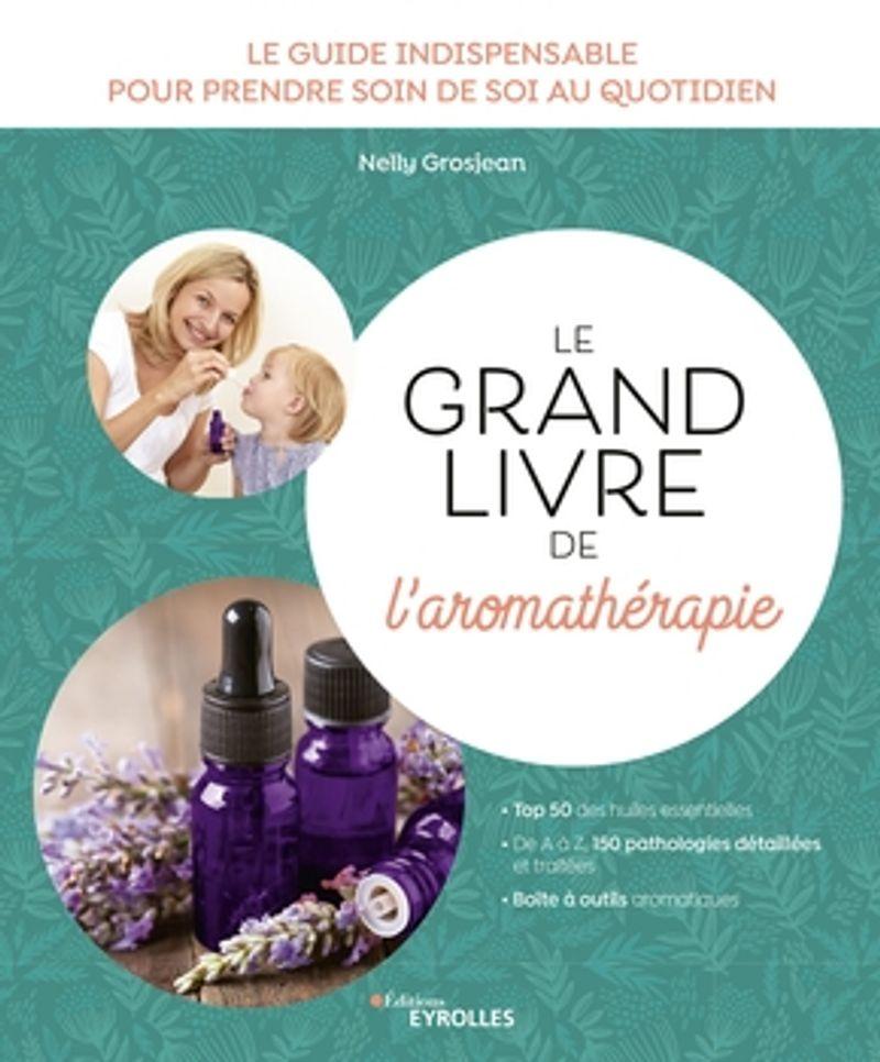 Grand livre de l'aromathérapie, Nelly Grosjean, aux éditions Eyrolles