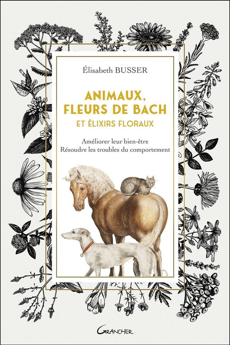 Animaux, fleurs de bach et élixirs floraux de Élisabeth Busser aux éditions Grancher