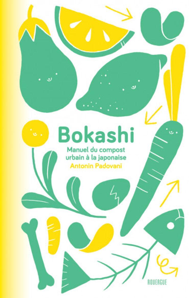 Bokashi- Manuel du compost urbain à la japonaise d'Antonin Padovani, aux éditions du Rouergue