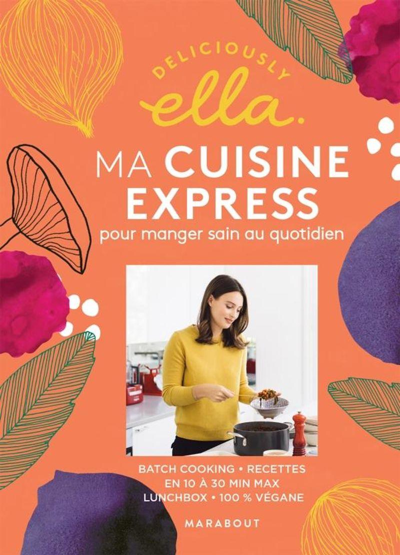 Deliciously Ella : ma cuisine express pour manger sain au quotidien d'Ella Mills, éditions Marabout