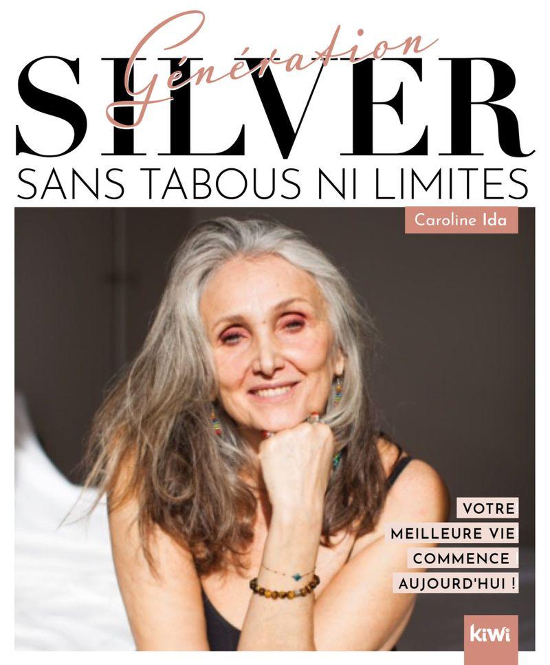 Génération Silver : sans tabou ni limite de Caroline Ida, aux éditions Kiwi