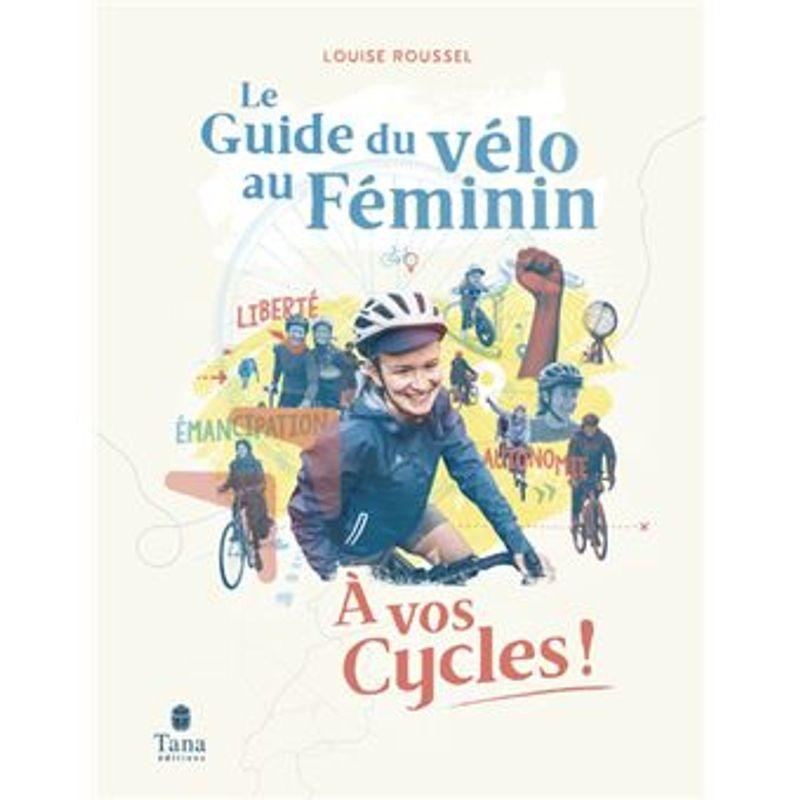 À vos cycles, le Guide du vélo au Féminin, de Louise Roussel (Tana éditions)