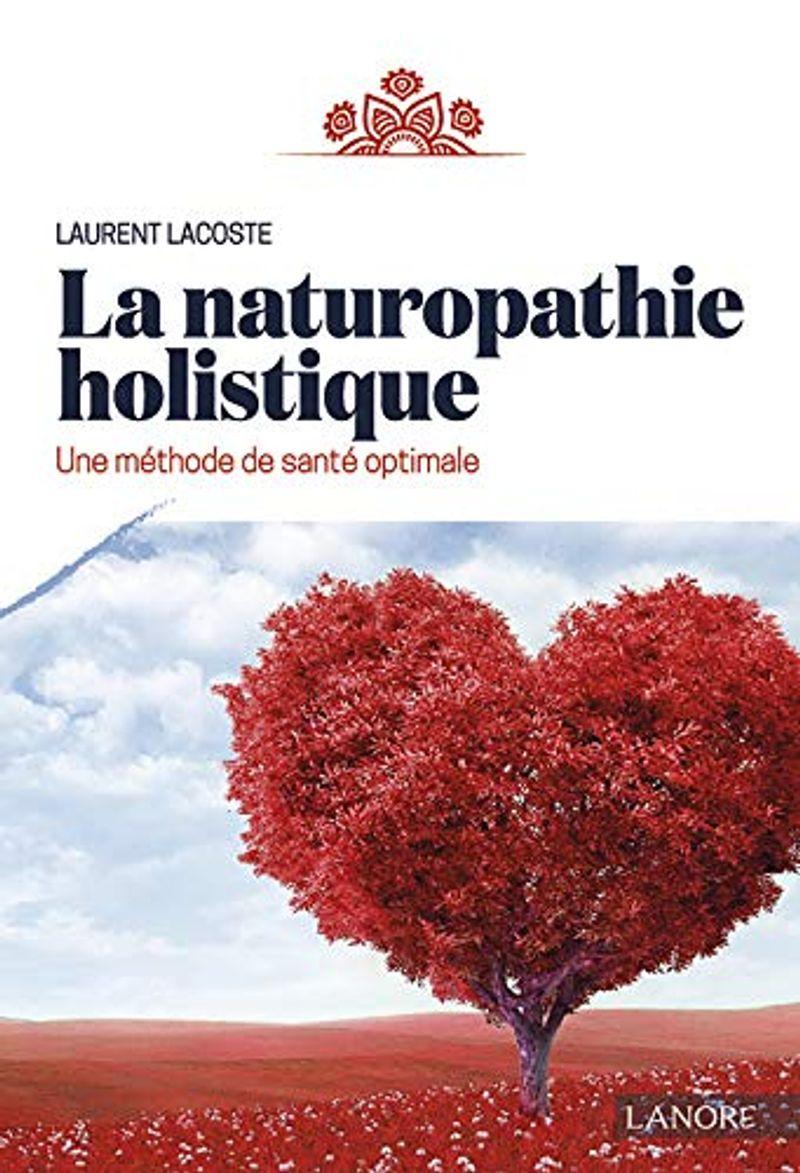 La Naturopathie Holistique, Laurent Lacoste