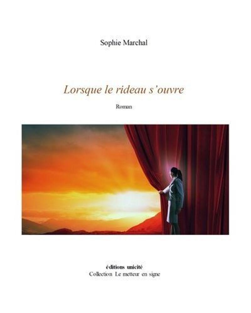 Lorsque le rideau s'ouvre, Sophie Marchal, éditions Unicité