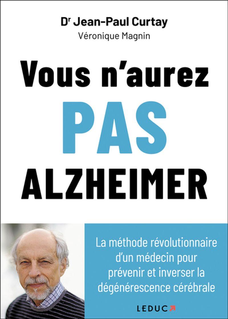 Vous n'aurez pas Alzheimer, Dr Jean-Paul Curtay, éditions Leduc