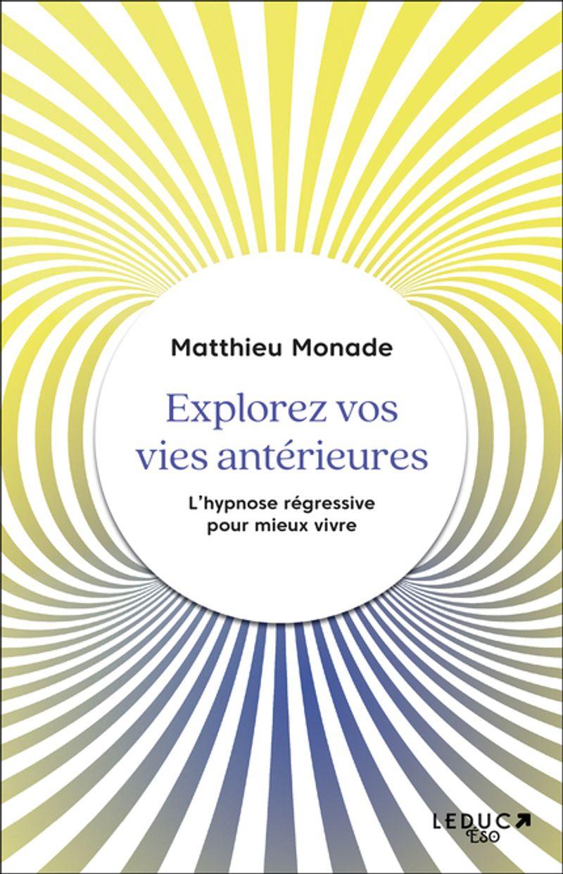 Explorez vos vies antérieures, Matthieu Monade, éditions Leduc
